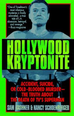 Hollywood Kryptonite: The Bulldog, The Lady and the Death of Superman by Sam Kashner and Nancy Schoenberger