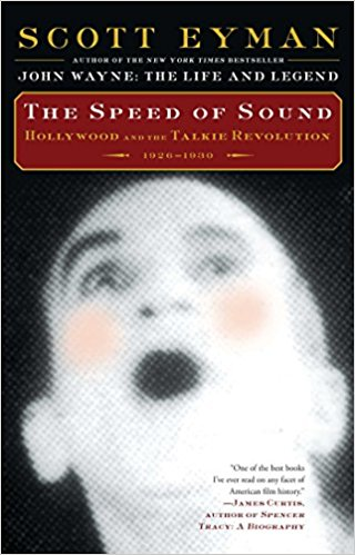 The Speed of Sound: Hollywood and the Talkie Revolution 1926-1930 by Scott Eyman