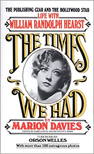The Times We Had: Life with William Randolph Hearst by Marion Davies