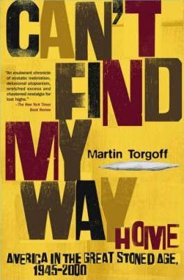 Can't Find My Way Home: America in the Great Stoned Age, 1945-2000 by Martin Torgoff