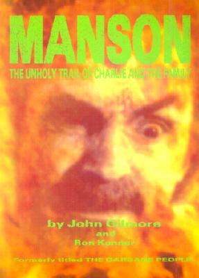 Manson: The Unholy Trail of Charlie and the Family by John Gilmore