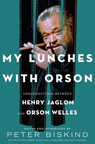 My Lunches with Orson by Henry Jaglom and Peter Biskind