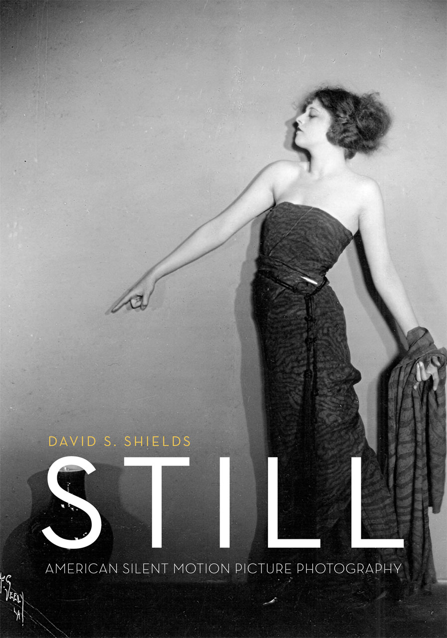 Still: American Silent Motion Picture Photography by David S. Shields