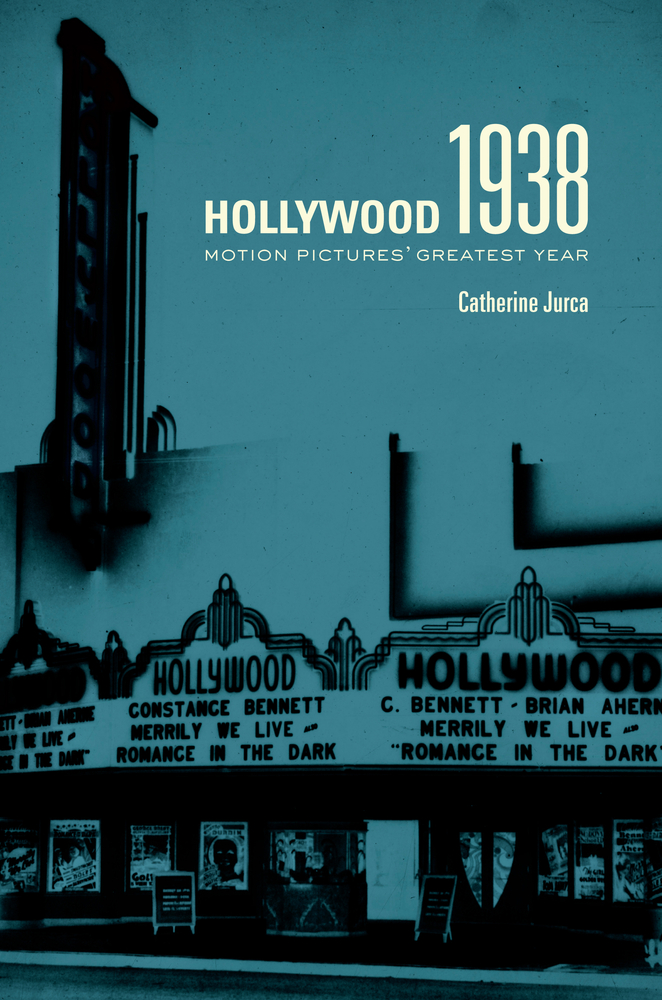 Hollywood 1938: Motion Pictures' Greatest Year by Catherine Jurca