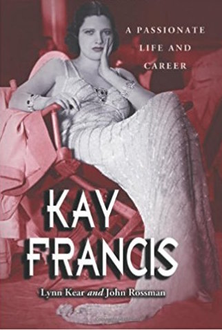 Kay Francis: A Passionate Life and Career by Lynn Kear and John Rossman