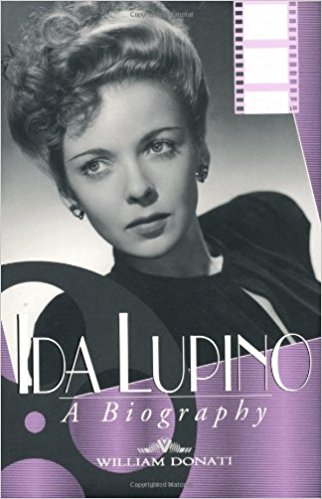 Ida Lupino: A Biography by William Donati