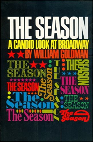 The Season: A Candid Look At Broadway by William Goldman