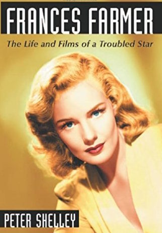 Frances Farmer: The Life and Films of a Troubled Star by Peter Shelley