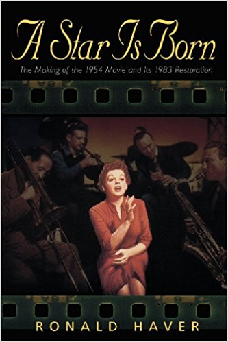 A Star Is Born: The Making of the 1954 Movie and Its 1983 Restoration by Ronald Haver