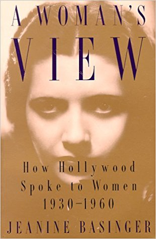A Woman's View: How Hollywood Spoke to Women 1930-1960 by the great Jeanine Basinger