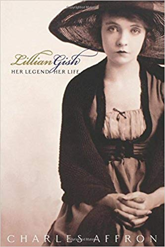 Lillian Gish: Her Legend, Her Life by Charles Affron
