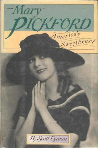 Mary Pickford: America's Sweetheart by Scott Eyman
