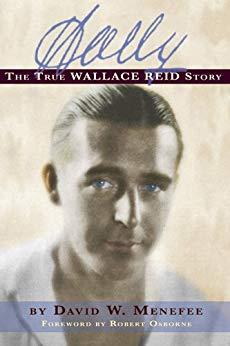 Wally: The True Wallace Reid Story by David W. Menefee