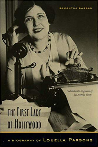 The First Lady of Hollywood: A Biography of Louella Parsons by Samantha Barbas