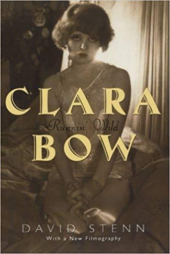 Clara Bow: Runnin' Wild by David Stenn