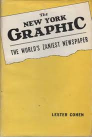The New York Graphic: The World's Zaniest Newspaper by Lester Cohen
