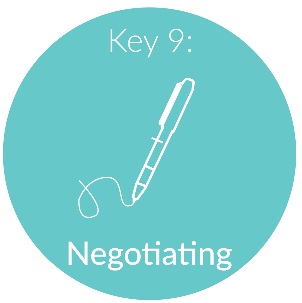 Key 9:   Negotiating.  Now that you are getting into the groove of the job search and your confidence is up, we will tackle negotiating a strong salary package. I've worked with countless people who have come to me after accepting the job offer... in a panic because they didn't negotiate the first offer out of fear the employer would rescind it, so they jumped on it and are now strapped for cash because it was below their value.