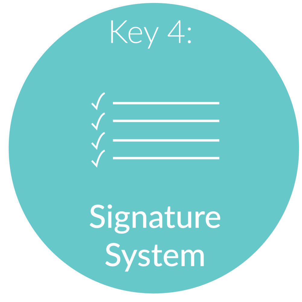 Key 4:   Signature System.       We will create your signature system for attracting your ideal client. This is where we will showcase what makes you unique and how your are their ideal problem solver.