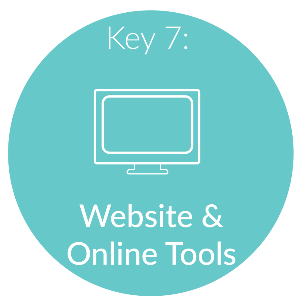Key 7:   Website and Online Tools.      I am all about efficiency and understand that everyone has a different way of doing things. We will take a look at your website, find ways to optimize it for the best results. You will spend this time updating your site with the content we have worked on in the last few steps. We will look at what other on-line tools you are currently utilizing for your business (design, accounting, content management, etc.) and determine if we can switch things up to be more efficient or cost effective.