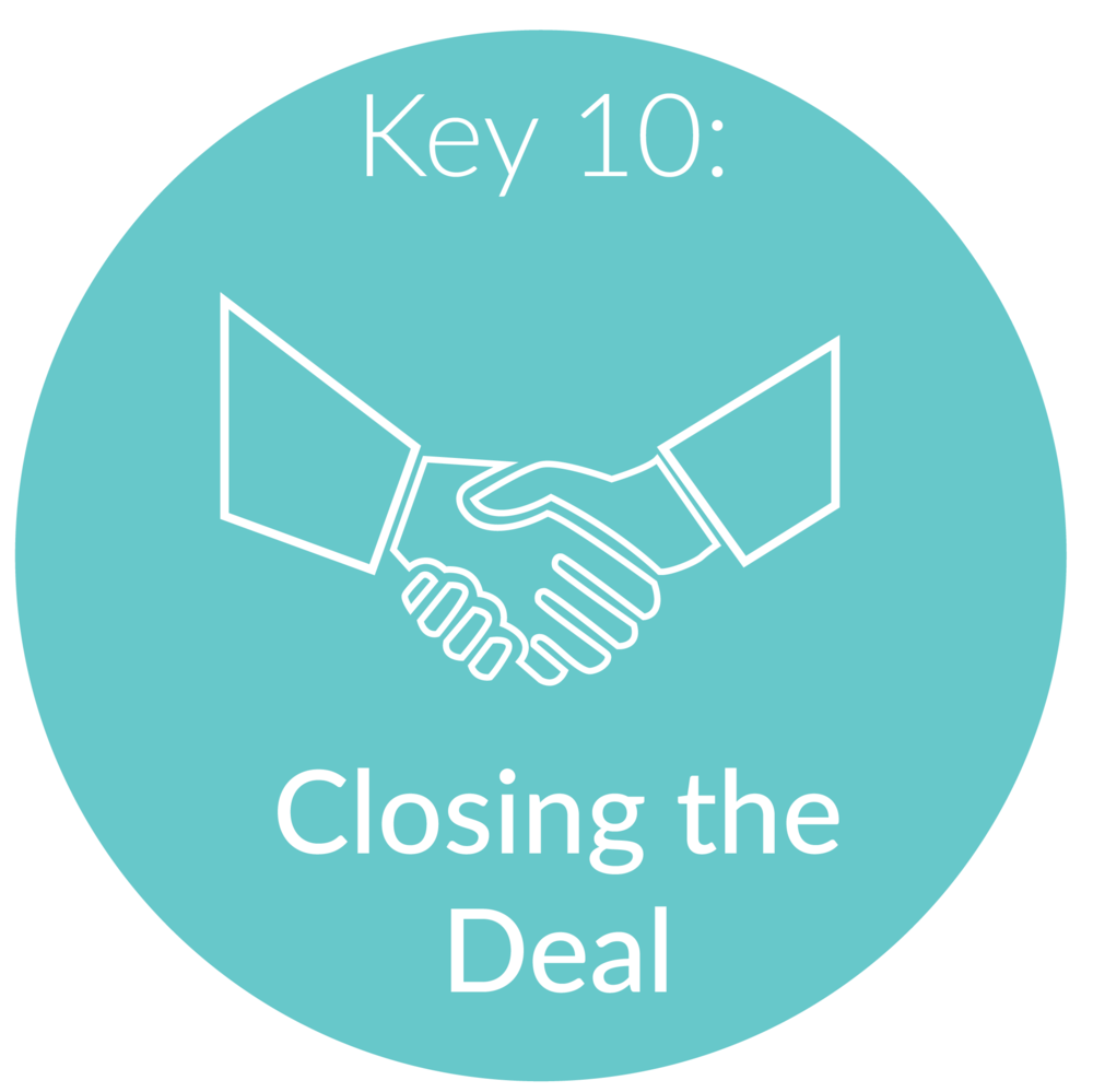 "Key 10:  Closing the Deal.      For many new businesses it can be awkward ""selling"" yourself or your offerings. I will take you through a step-by-step process to serve your client without feeling like a used car salesman."