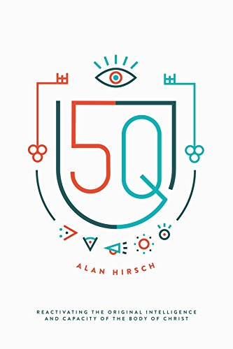 5Q: REACTIVATING THE ORIGINAL INTELLIGENCE AND CAPACITY OF THE BODY OF CHRIST - by Alan Hirsch10 Group Sessions X $25 Per Session = $25010 Individual Sessions X $50 Per Session = $500