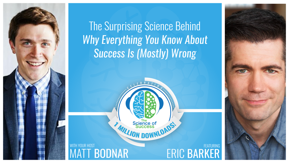 89 - The Surprising Science Behind Why Everything You Know About Success Is (Mostly) Wrong with Eric Barker(3)-01.png