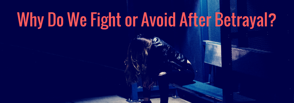 Why Do We Fight or Avoid After Betrayal?