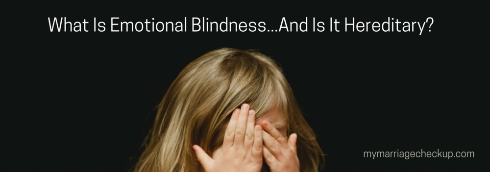 What Is Emotional Blindness...And Is It Hereditary?.png