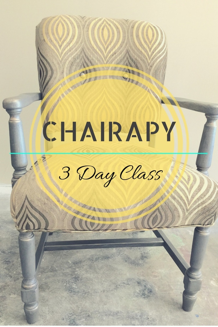 Chairapy 3 Day Upholstery And Furniture Painting Class