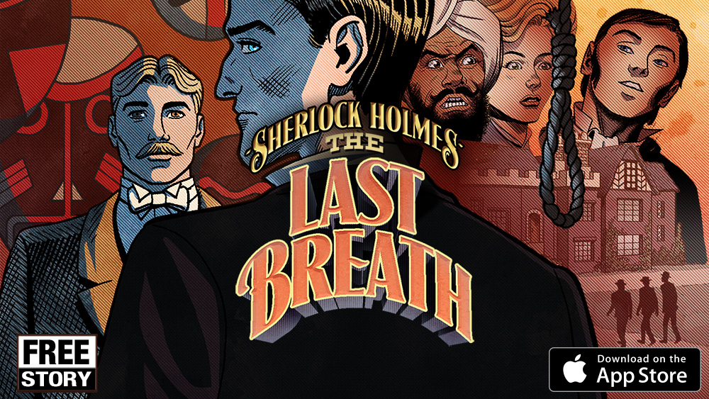 Sherlock Holmes - The Last Breath (Free Story!) Sherlock investigates the murder of Lady Sybil Chadwick, found strangled in her own library. Behind the walls of an English country manor he will find a shrunken head, a forbidden book, an assassins' cult... and himself, helpless in a killer's grasp.  Get this free full-length story today!