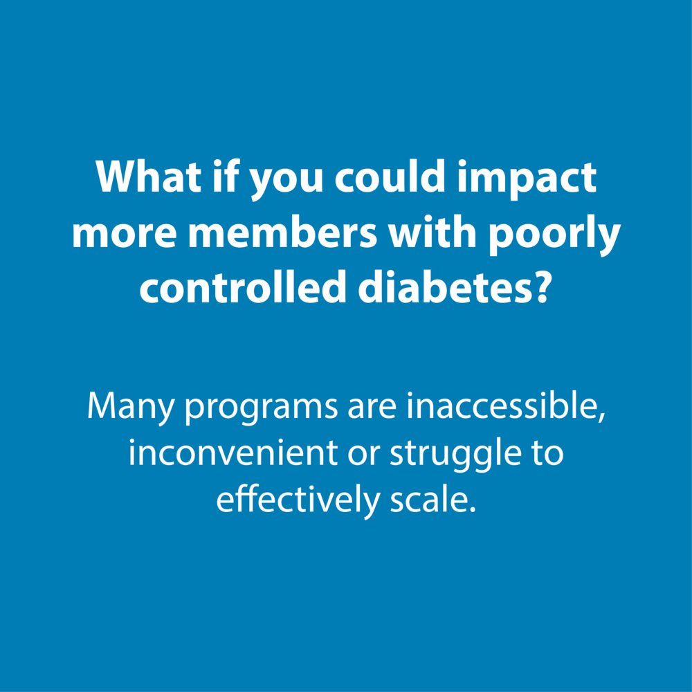 Payer - What if you could impact more members with poorly controlled diabetes.