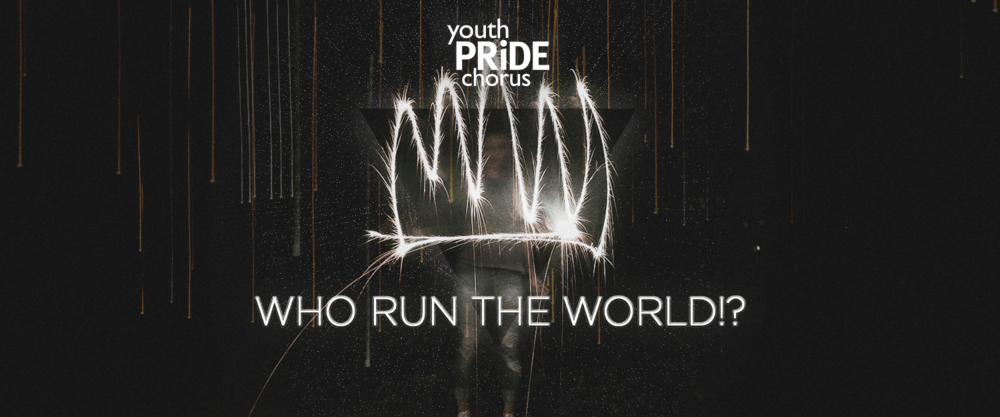 Youth Pride Chorus: Who Run the World!?