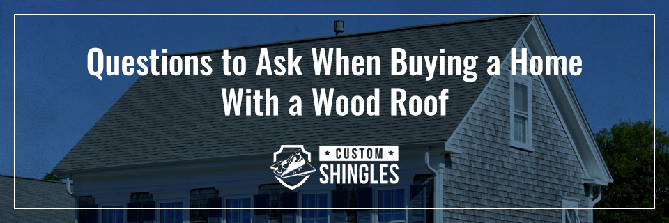 10-Questions-to-ask-when-buying-a-home-with-a-wood-roof.png
