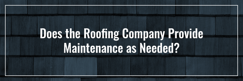 40-Does-the-roofing-company-provide-maintenance-as-needed.png