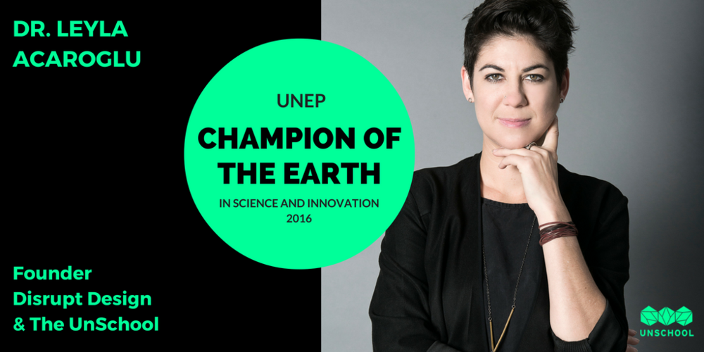 Leyla Acaroglu. 2016 UNEP Champion of the Earth.