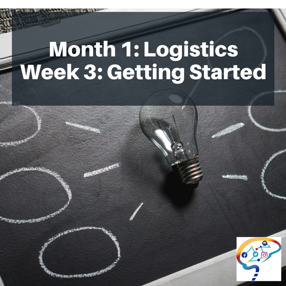 Month 1_ LogisticsWeek 3 Getting Started (1).png