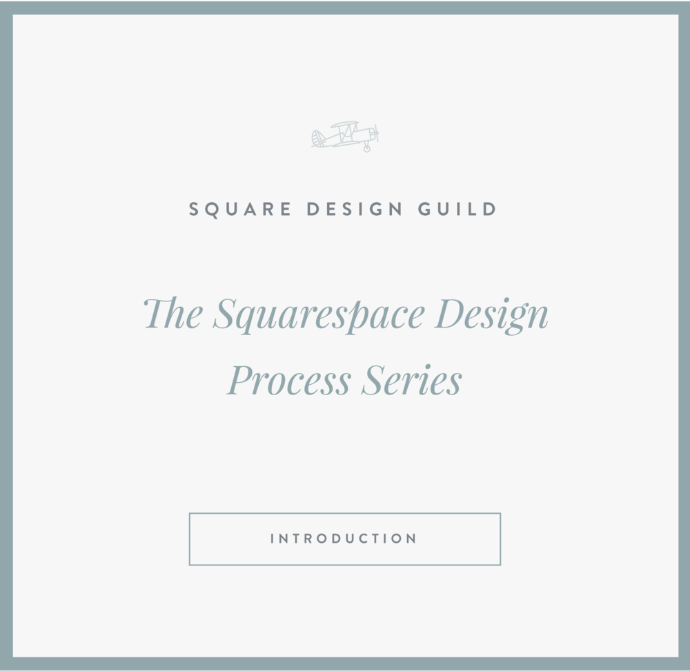 Squarespace Design Guild | The Squarespace Process Series - Intro