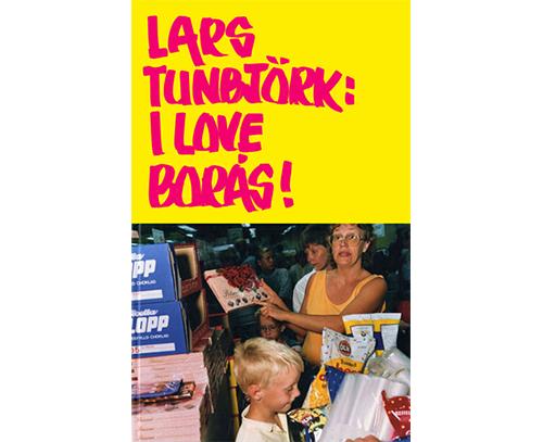 Lars Tunbjörk - I Love Borås