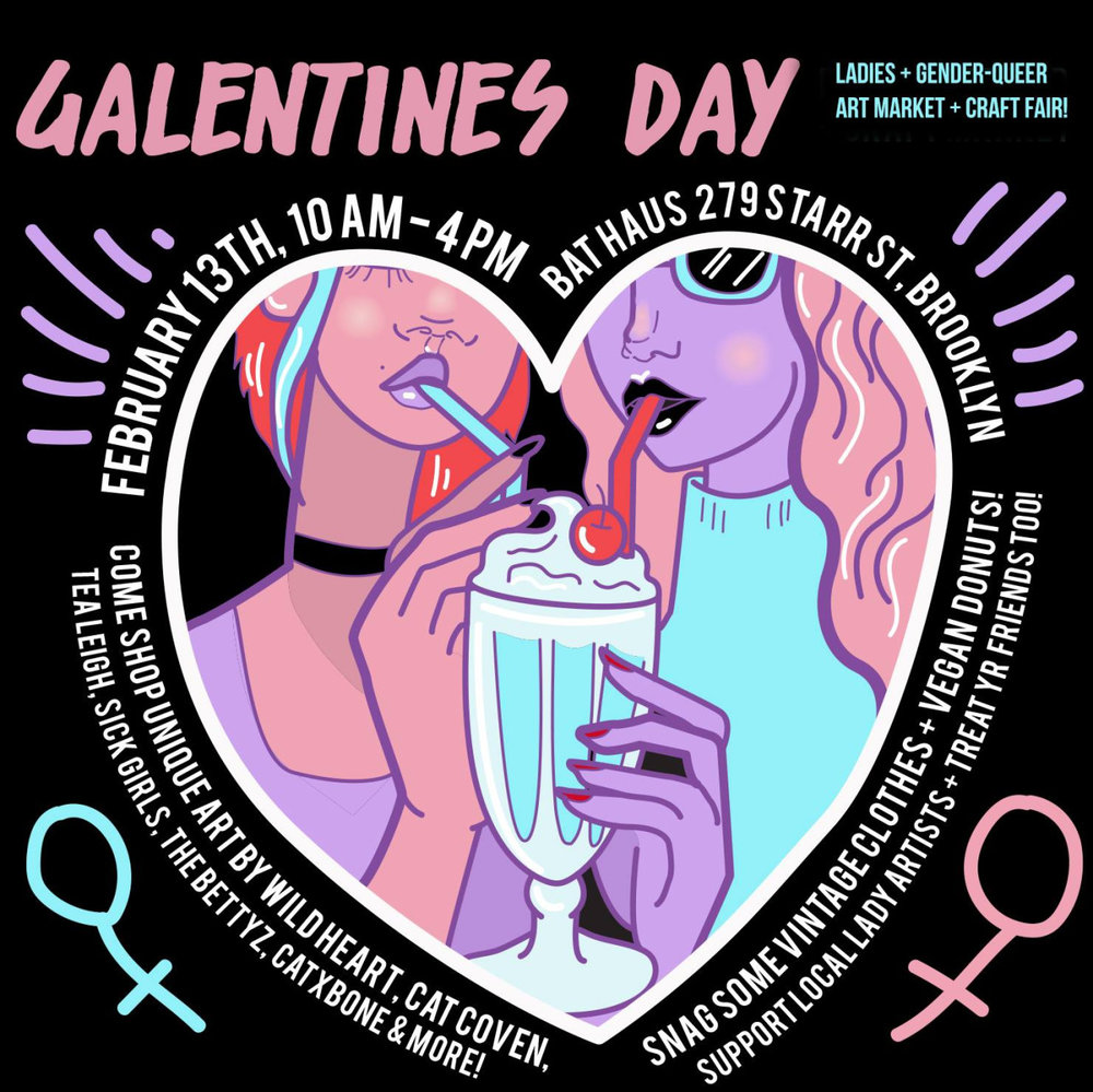 We're pleased to announce we'll be tabling at a  GALENTINE'S DAY FAIR // Pop-Up Art + Craft Market  in Brooklyn on February 13th from 10am-4pm at  Bathaus !  Galentine's Day (n) : The day before Valentine's Day, meant for celebrating the incredible love you have for the all the fabulous, badass babes in your life!  Hosted by  @blackdress.wildheart , we will be selling mags, patches, and pins alongside other amazing women makers all along the East Coast! There will also be a raffle in support of #TheHomelessPeriod (a London-based movement that's spread globally to collect feminine hygiene products for women's shelters). Bring any feminine hygiene products (pads, tampons, cups, etc) to donate to homeless women and girls in NYC and be entered to win swag from many of the vendors that day.Help a sister out! Periods are tough enough!  Come shop for one-of-a-kind artwork, apparel, accessories, lapel pins, house wares and more, all created by incredible women from the East Coast! Support small businesses run by women and have a blast while you do it!