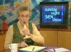 Got a Girl Crush On: Sunday Night Sex Show with Sue Johanson    Before there was   Savage Love  , there was   Love Line  . And while it proved to broaden my knowledge (or lack thereof) about sex by staying up past my bedtime with headphones during my adolescence,   Sunday Night Sex Show   with Sue rounded it out by presenting the unknown by being wholly honest and straight-up by someone who could seemingly be anyone's grandmother.        Love you, Sue!