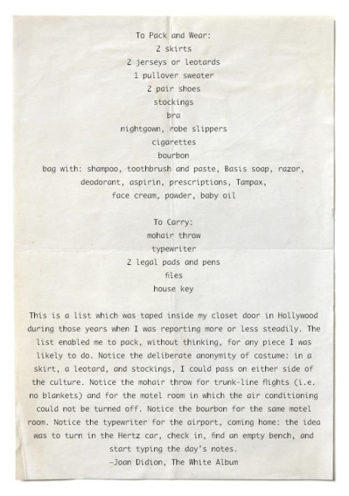 Got a girl crush on:  Joan Didion's packing list     (via  ringoringoringo : somethingchanged : piccoloniccolo )