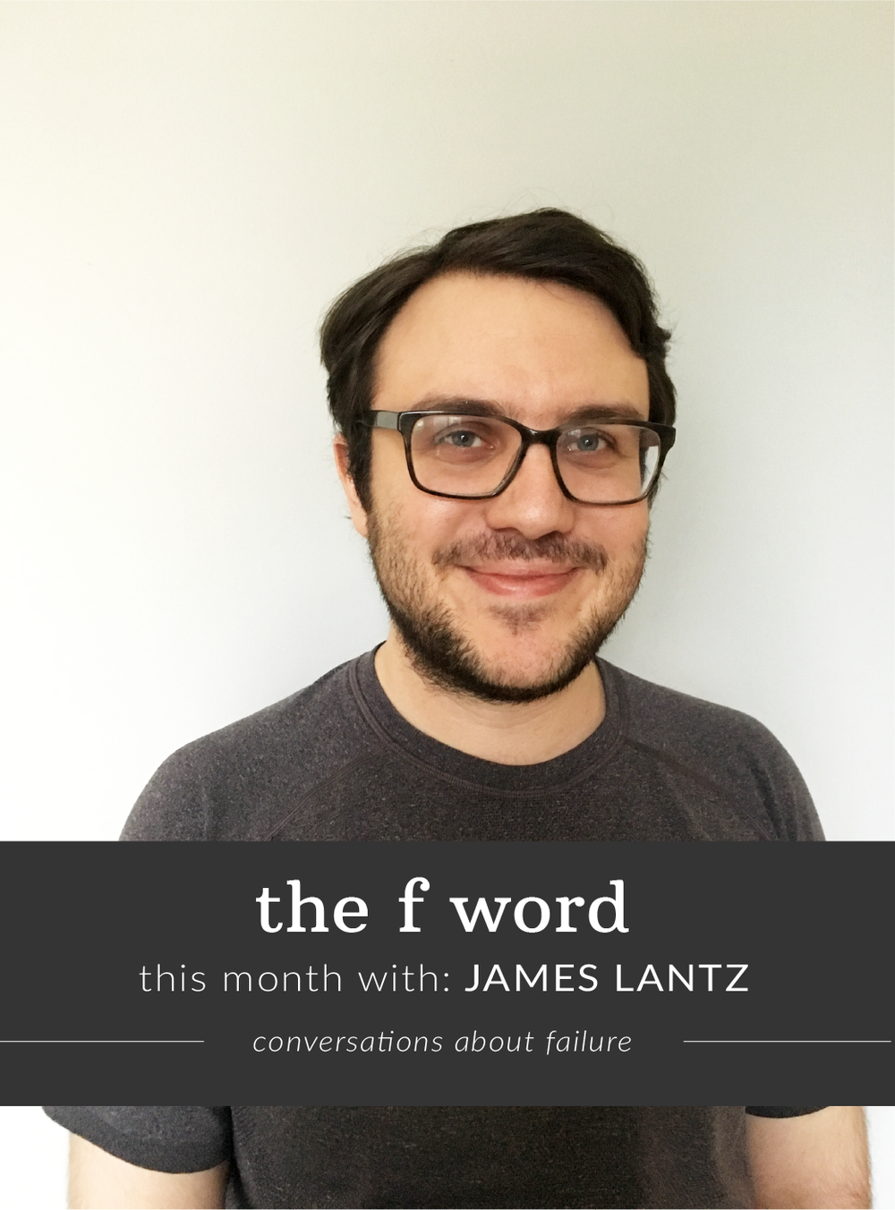 James Lantz talks to us and Mara Savina Falstein about failure, as part of our interview series The F Word