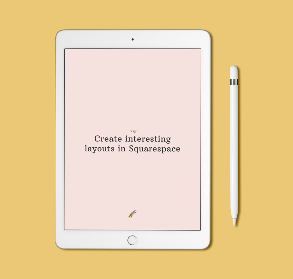 Mockup of an ipad with the resource title Create Interesting Layouts in Squarespace