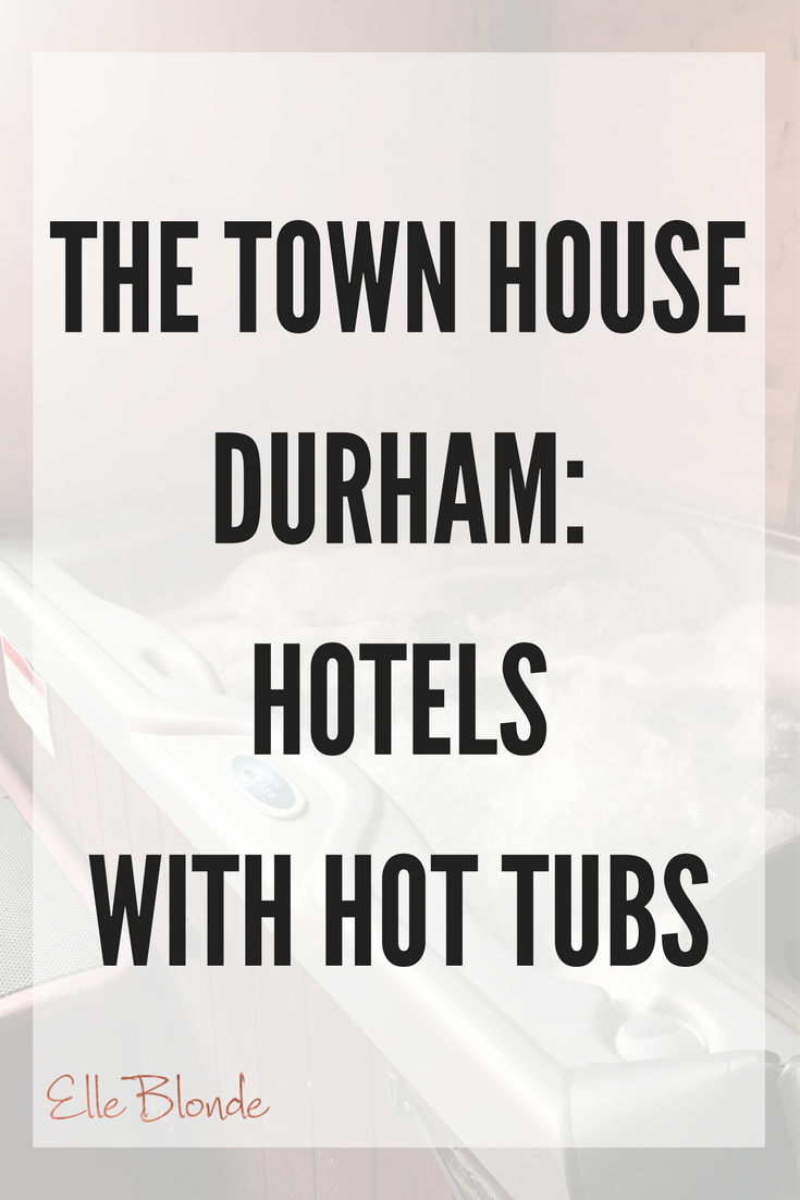 pinterest_graphic_the_town_house_city_center_hotel_with_hot_tub_durham_elle_blonde_luxury_lifestyle_blog