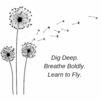 Dig Deep.Breathe Boldly.Learn to Fly..png