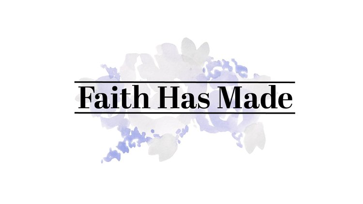 Faith Has Made