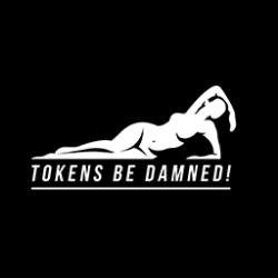tokensbedamned.com      @TokensBeDamned