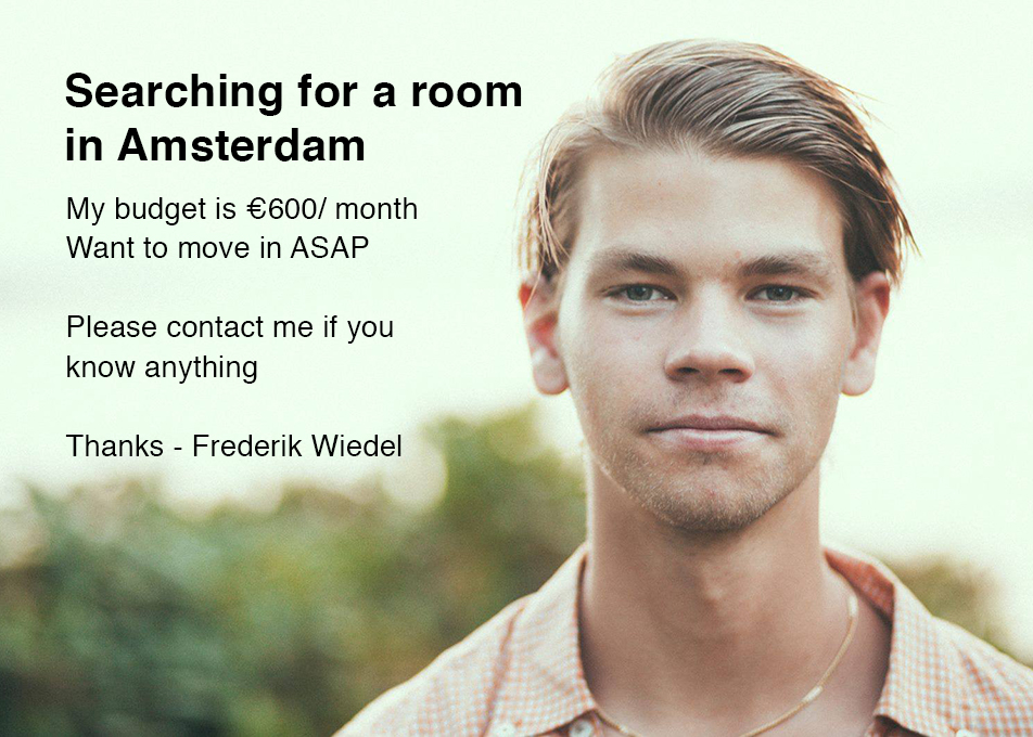 Searching for a room in Amsterdam. If you know anything please let me know, thanks.