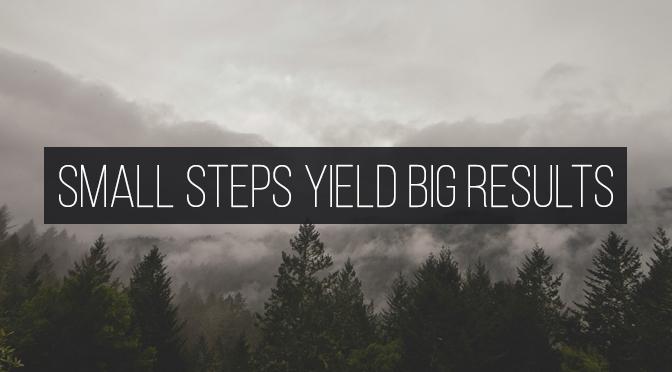 Small-Steps-Yield-Big-Results.jpg