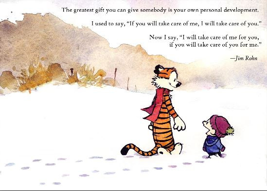 This is one of my all-time favorite comic frames.  Calvin and Hobbes discuss the importance of approaching their relationship without self-serving expectation,  Each can car for himself, and in return be fully healthy and available for the other.  [Credit:  Jim Rohn]